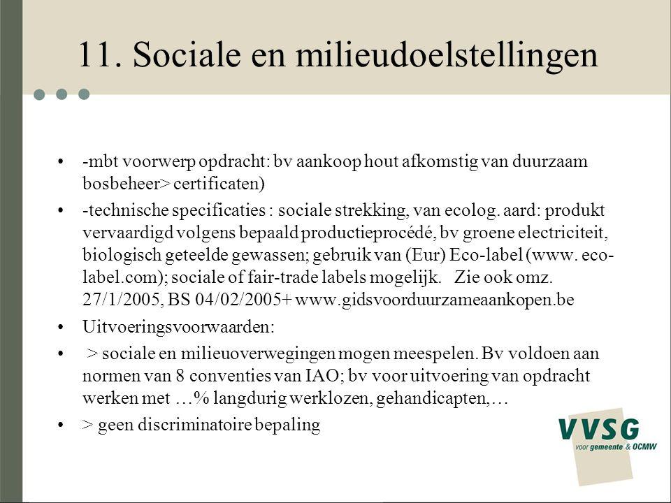 11. Sociale en milieudoelstellingen -mbt voorwerp opdracht: bv aankoop hout afkomstig van duurzaam bosbeheer> certificaten) -technische specificaties