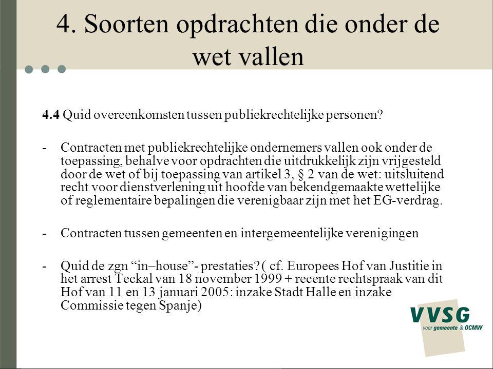 4. Soorten opdrachten die onder de wet vallen 4.4 Quid overeenkomsten tussen publiekrechtelijke personen? -Contracten met publiekrechtelijke onderneme