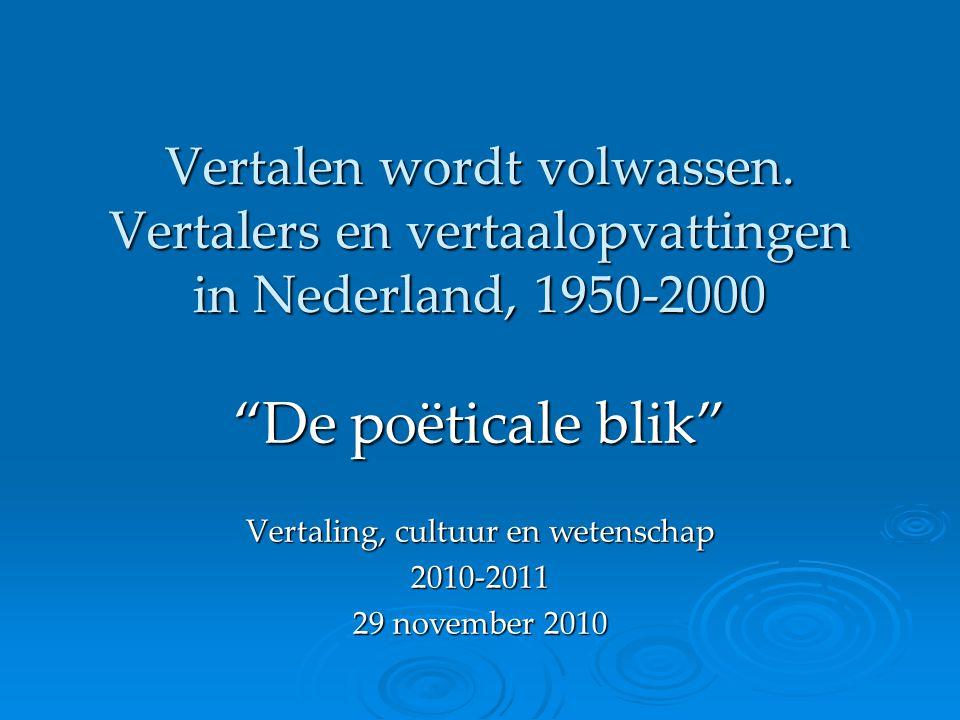 """Vertalen wordt volwassen. Vertalers en vertaalopvattingen in Nederland, 1950-2000 """"De poëticale blik"""" Vertaling, cultuur en wetenschap 2010-2011 29 no"""