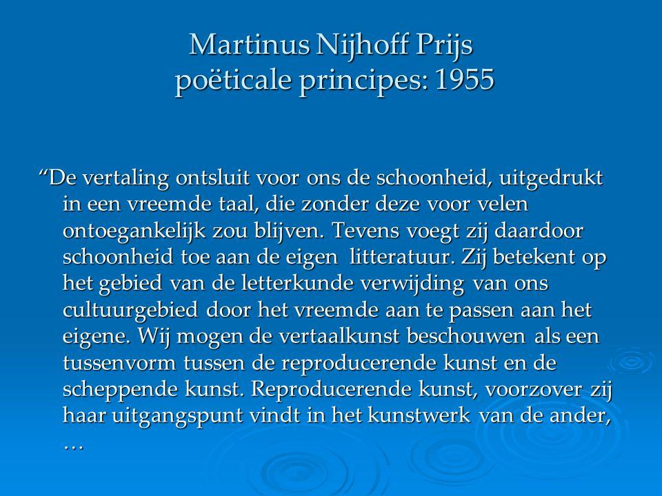 """Martinus Nijhoff Prijs poëticale principes: 1955 """"De vertaling ontsluit voor ons de schoonheid, uitgedrukt in een vreemde taal, die zonder deze voor v"""