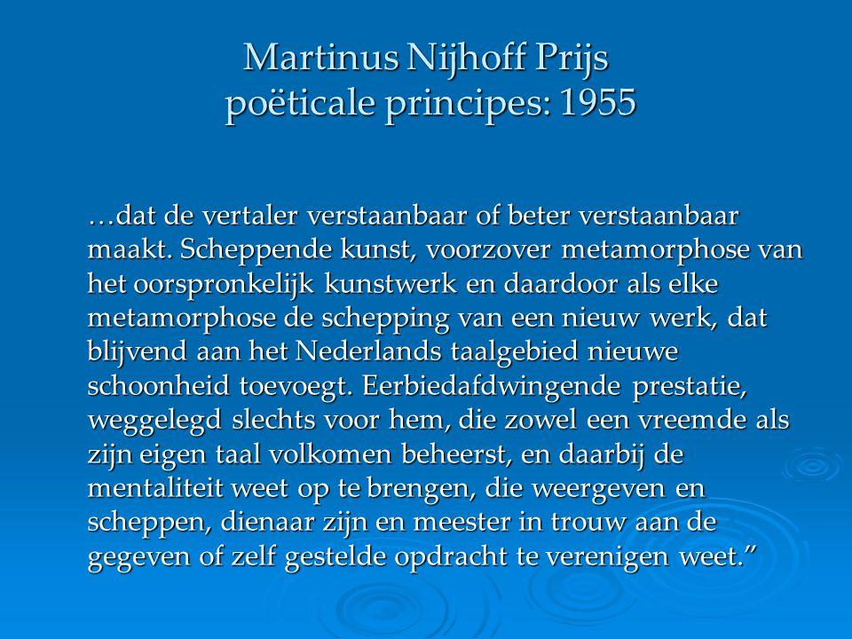 Martinus Nijhoff Prijs poëticale principes: 1955 …dat de vertaler verstaanbaar of beter verstaanbaar maakt. Scheppende kunst, voorzover metamorphose v