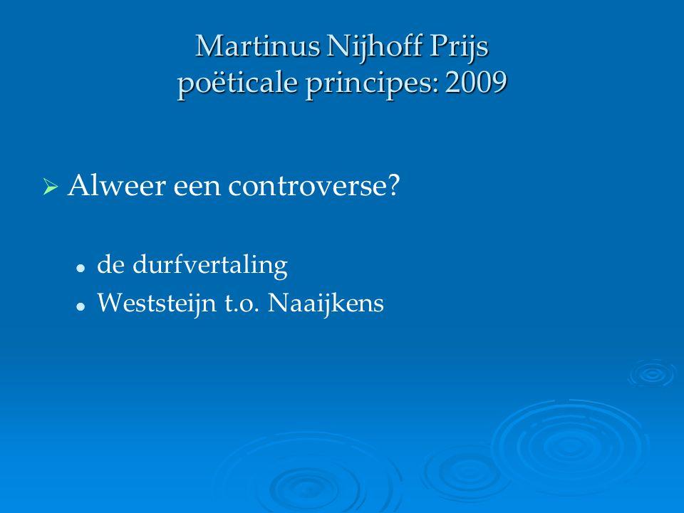 Martinus Nijhoff Prijs poëticale principes: 2009   Alweer een controverse? de durfvertaling Weststeijn t.o. Naaijkens
