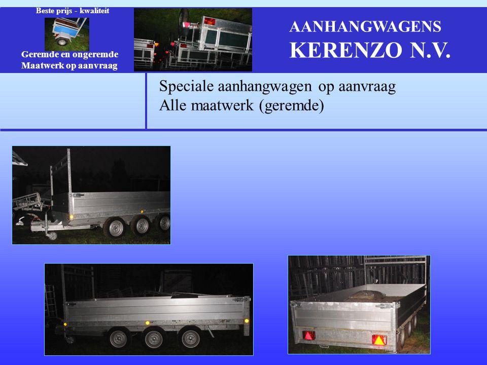 Speciale aanhangwagen op aanvraag Alle maatwerk (geremde) Geremde en ongeremde Maatwerk op aanvraag Beste prijs - kwaliteit AANHANGWAGENS KERENZO N.V.