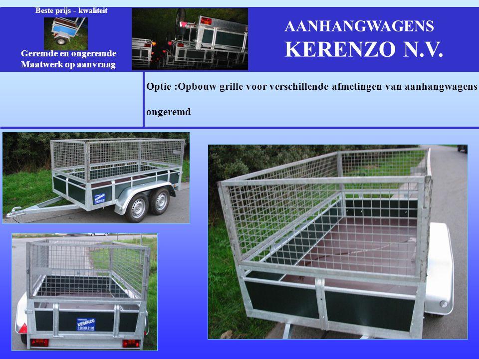 Optie :Opbouw grille voor verschillende afmetingen van aanhangwagens ongeremd Geremde en ongeremde Maatwerk op aanvraag Beste prijs - kwaliteit AANHANGWAGENS KERENZO N.V.
