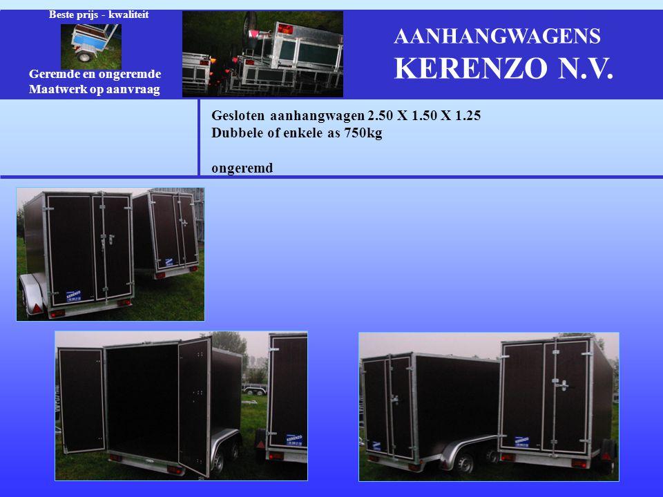 Gesloten aanhangwagen 2.50 X 1.50 X 1.25 Dubbele of enkele as 750kg ongeremd Geremde en ongeremde Maatwerk op aanvraag Beste prijs - kwaliteit AANHANGWAGENS KERENZO N.V.