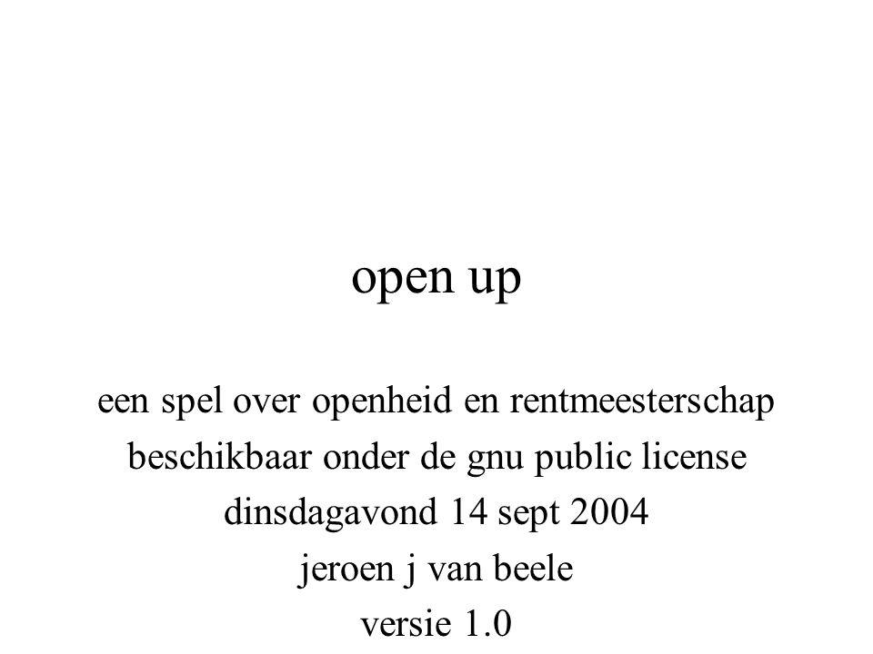 open up een spel over openheid en rentmeesterschap beschikbaar onder de gnu public license dinsdagavond 14 sept 2004 jeroen j van beele versie 1.0