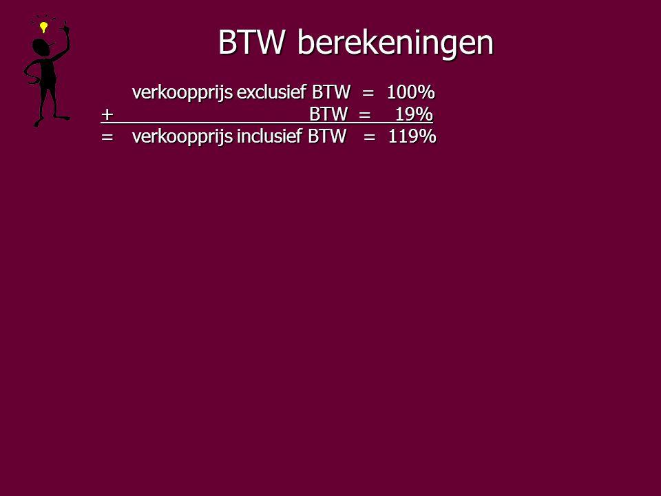 BTW berekeningen verkoopprijs exclusief BTW = 100% + BTW = 19% + BTW = 19% =verkoopprijs inclusief BTW = 119% =verkoopprijs inclusief BTW = 119%