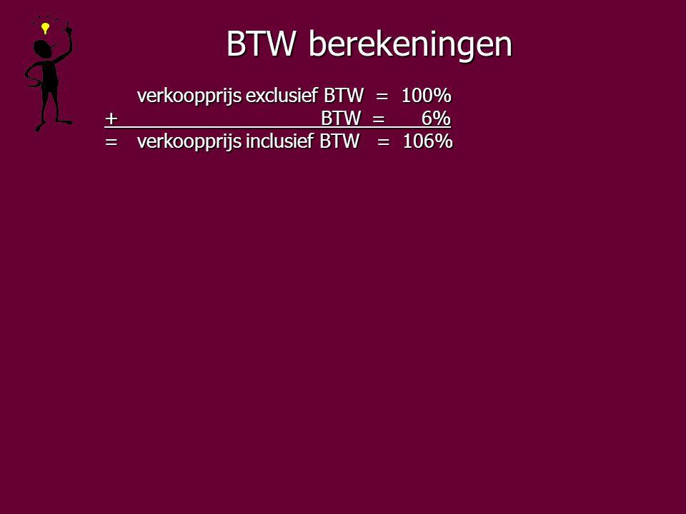 BTW berekeningen verkoopprijs exclusief BTW = 100% + BTW = 6% + BTW = 6% =verkoopprijs inclusief BTW = 106% =verkoopprijs inclusief BTW = 106%
