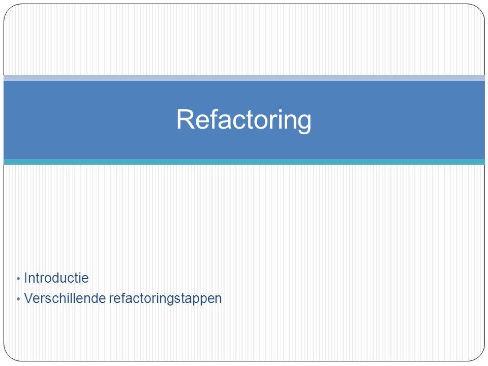 Introductie Verschillende refactoringstappen Refactoring