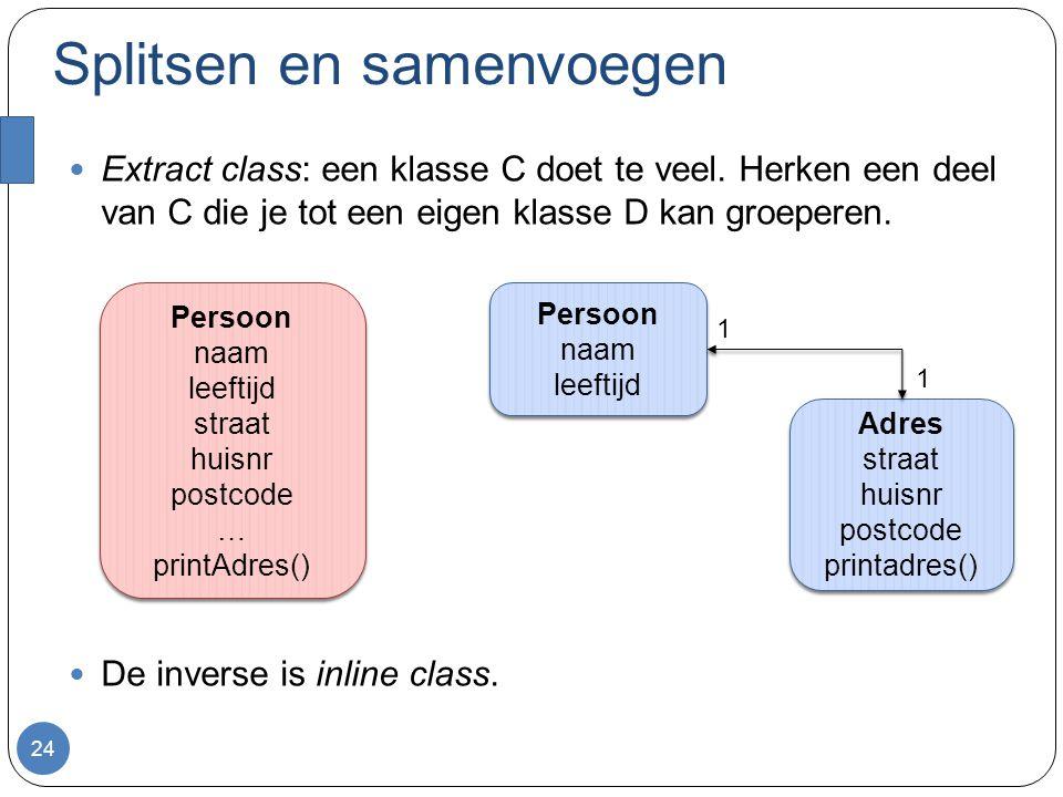Splitsen en samenvoegen Extract class: een klasse C doet te veel.