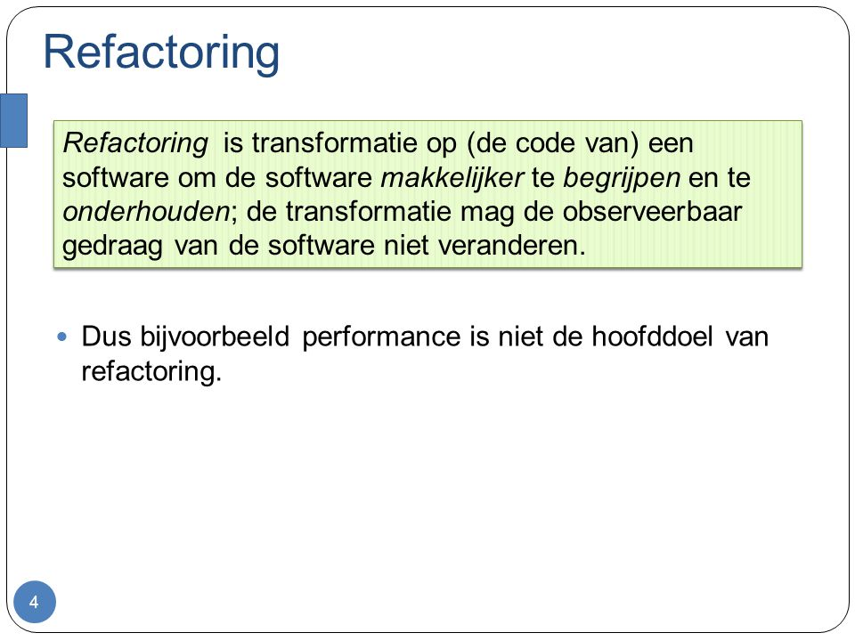 Bad smells in software Indicatoren dat refactoring nodig is: Code duplicatie Lange methode, grote klasse Methode met veel parameters Divergent fix, shotgun fix Feature envy Switch Temporary field (tijdelijk attribuut) Commentaar 5