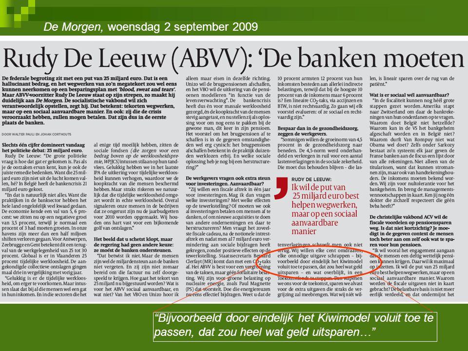 """De Morgen, woensdag 2 september 2009 """"Bijvoorbeeld door eindelijk het Kiwimodel voluit toe te passen, dat zou heel wat geld uitsparen…"""""""