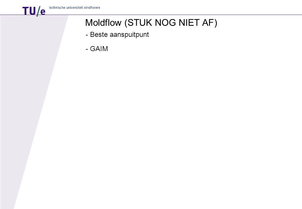 Moldflow (STUK NOG NIET AF) - Beste aanspuitpunt - GAIM