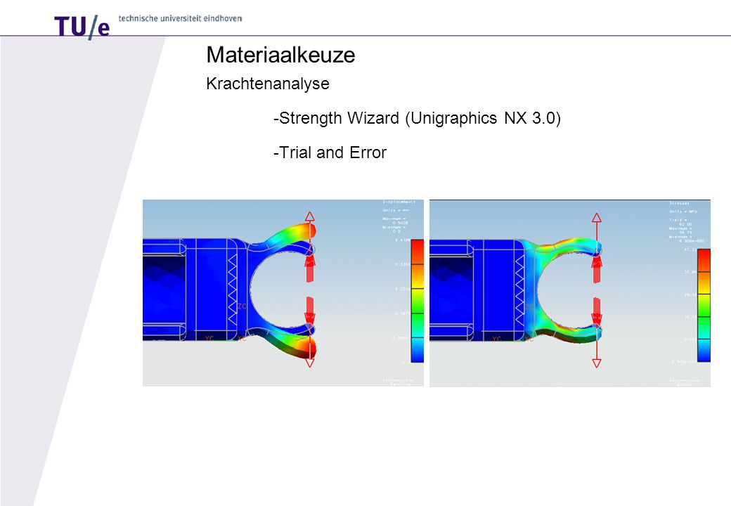 Materiaalkeuze Krachtenanalyse -Strength Wizard (Unigraphics NX 3.0) -Trial and Error