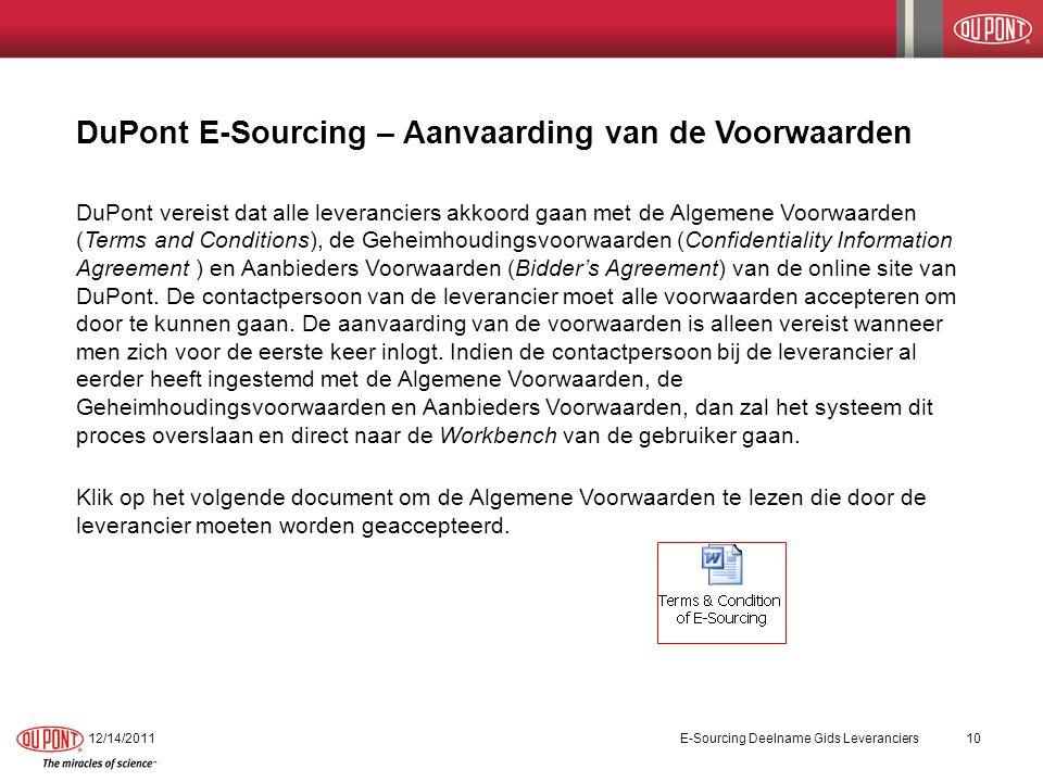 DuPont E-Sourcing – Aanvaarding van de Voorwaarden 12/14/2011E-Sourcing Deelname Gids Leveranciers10 DuPont vereist dat alle leveranciers akkoord gaan met de Algemene Voorwaarden (Terms and Conditions), de Geheimhoudingsvoorwaarden (Confidentiality Information Agreement ) en Aanbieders Voorwaarden (Bidder's Agreement) van de online site van DuPont.