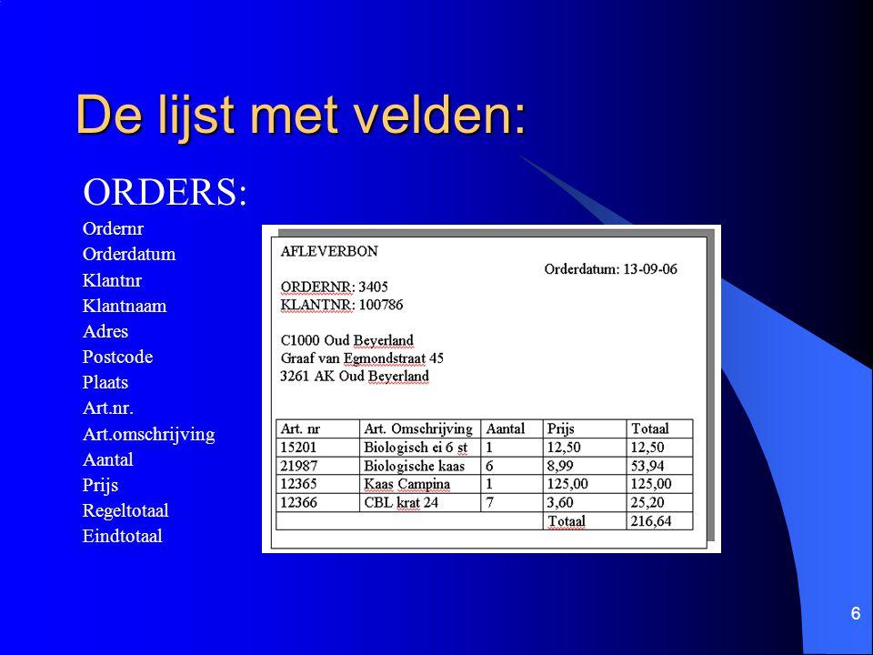 6 De lijst met velden: ORDERS: Ordernr Orderdatum Klantnr Klantnaam Adres Postcode Plaats Art.nr. Art.omschrijving Aantal Prijs Regeltotaal Eindtotaal