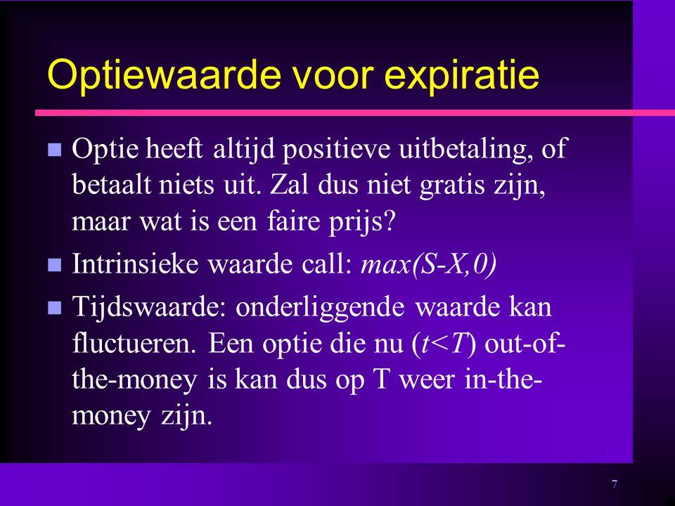 7 Optiewaarde voor expiratie n Optie heeft altijd positieve uitbetaling, of betaalt niets uit.