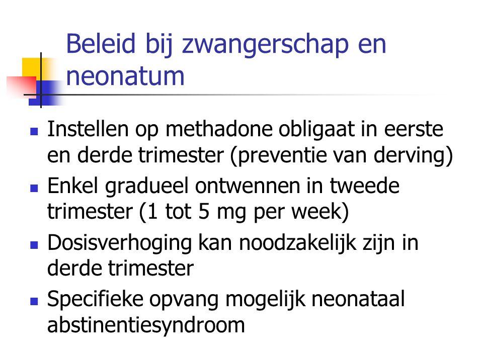 Beleid bij zwangerschap en neonatum Instellen op methadone obligaat in eerste en derde trimester (preventie van derving) Enkel gradueel ontwennen in t