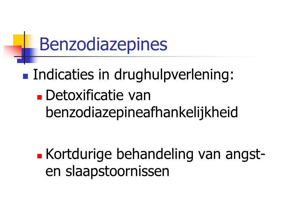 Benzodiazepines Indicaties in drughulpverlening: Detoxificatie van benzodiazepineafhankelijkheid Kortdurige behandeling van angst- en slaapstoornissen