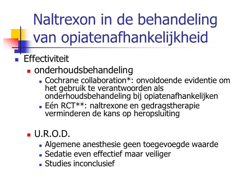 Naltrexon in de behandeling van opiatenafhankelijkheid Effectiviteit onderhoudsbehandeling Cochrane collaboration*: onvoldoende evidentie om het gebru
