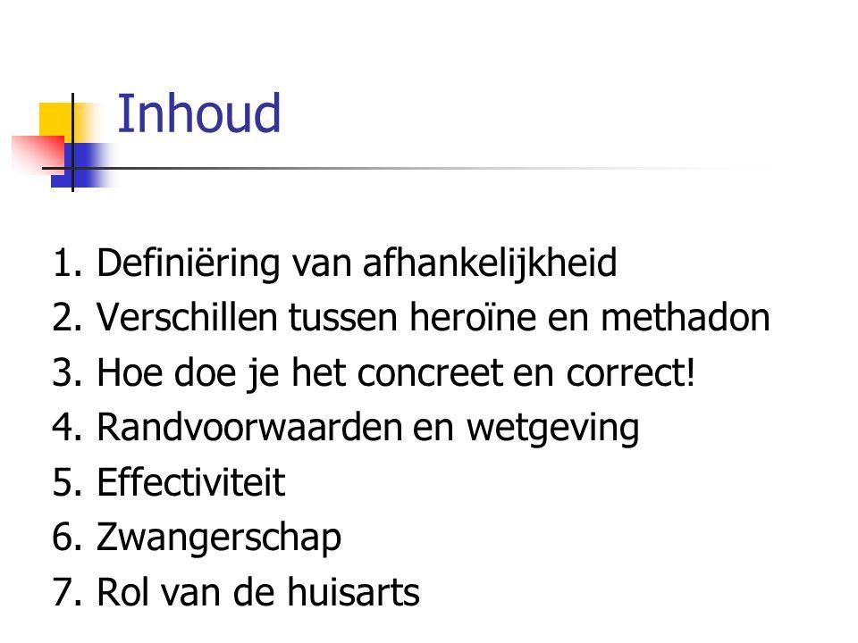 Inhoud 1. Definiëring van afhankelijkheid 2. Verschillen tussen heroïne en methadon 3. Hoe doe je het concreet en correct! 4. Randvoorwaarden en wetge