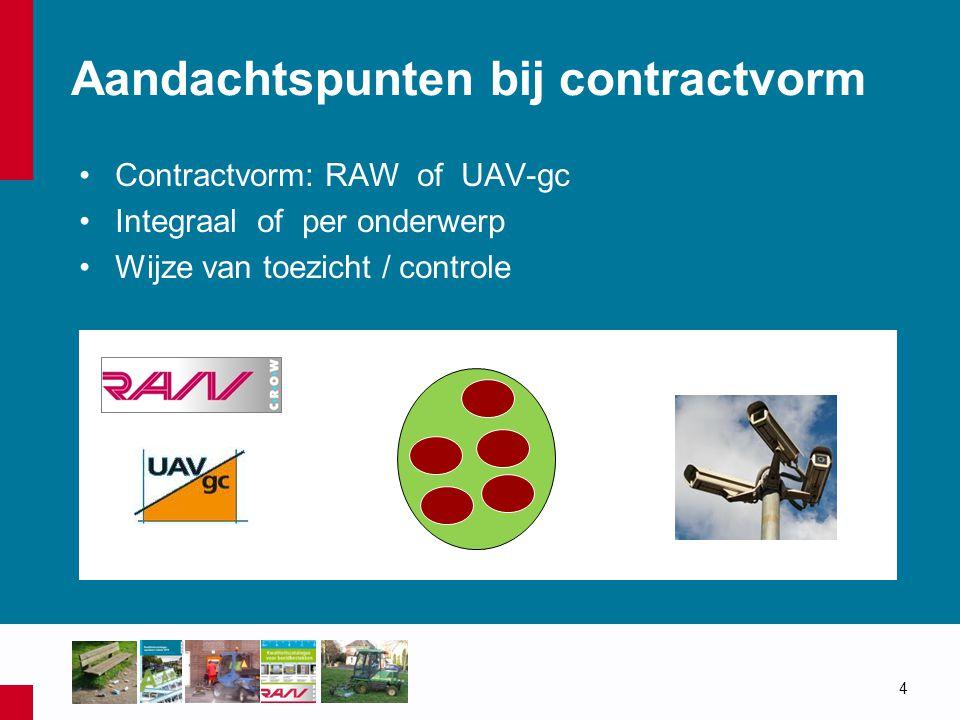 Aandachtspunten bij contractvorm Contractvorm: RAW of UAV-gc Integraal of per onderwerp Wijze van toezicht / controle 4