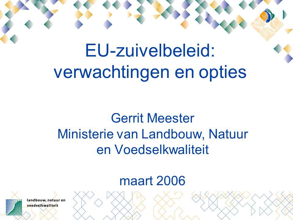 EU-zuivelbeleid: verwachtingen en opties Gerrit Meester Ministerie van Landbouw, Natuur en Voedselkwaliteit maart 2006