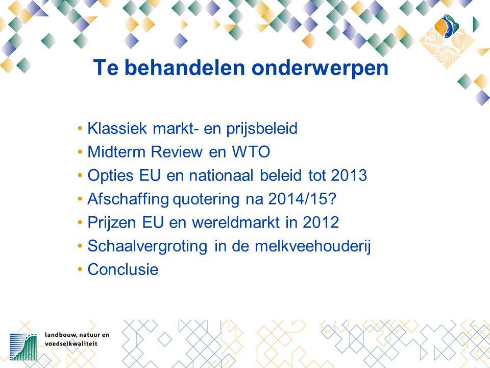 Te behandelen onderwerpen Klassiek markt- en prijsbeleid Midterm Review en WTO Opties EU en nationaal beleid tot 2013 Afschaffing quotering na 2014/15.
