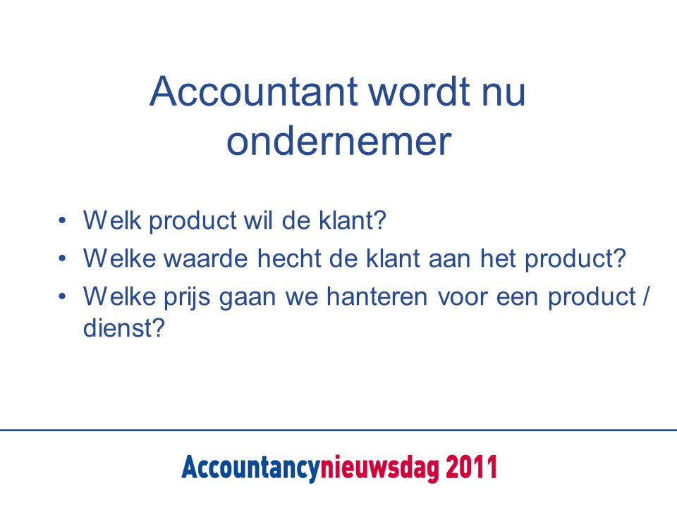 Accountant wordt nu ondernemer Welk product wil de klant.