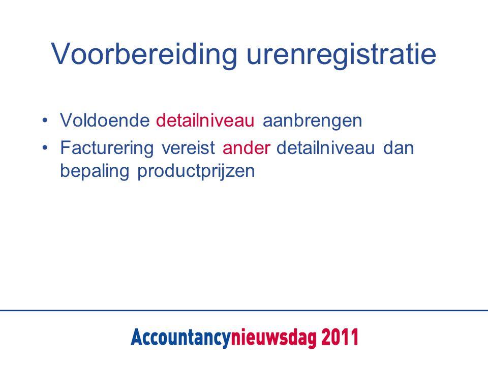 Voorbereiding urenregistratie Voldoende detailniveau aanbrengen Facturering vereist ander detailniveau dan bepaling productprijzen