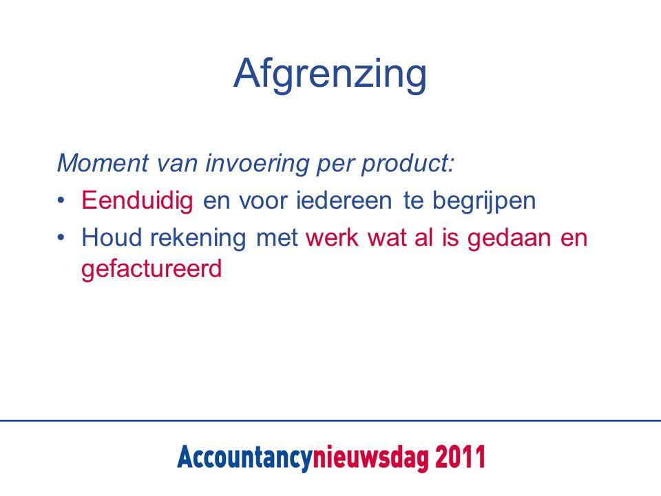 Afgrenzing Moment van invoering per product: Eenduidig en voor iedereen te begrijpen Houd rekening met werk wat al is gedaan en gefactureerd