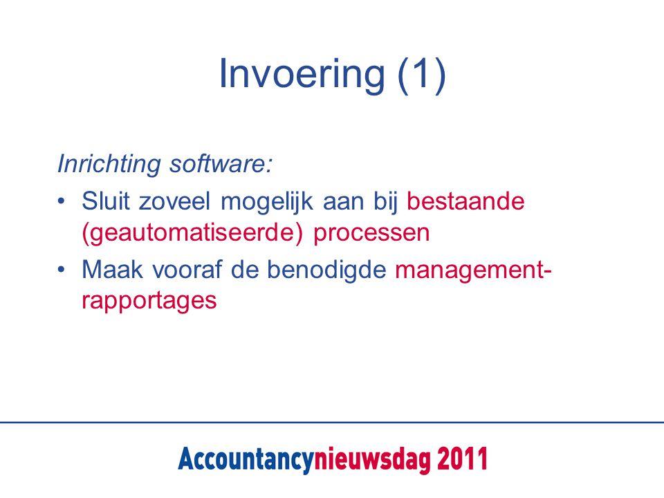 Invoering (1) Inrichting software: Sluit zoveel mogelijk aan bij bestaande (geautomatiseerde) processen Maak vooraf de benodigde management- rapportages
