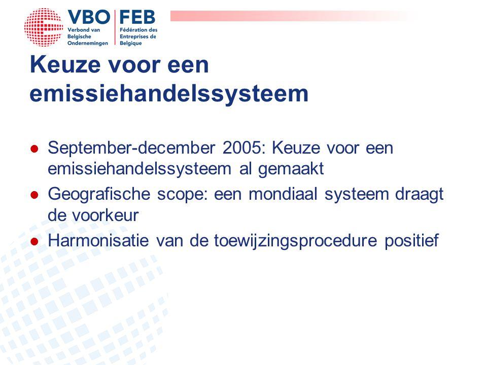 Keuze voor een emissiehandelssysteem l September-december 2005: Keuze voor een emissiehandelssysteem al gemaakt l Geografische scope: een mondiaal systeem draagt de voorkeur l Harmonisatie van de toewijzingsprocedure positief