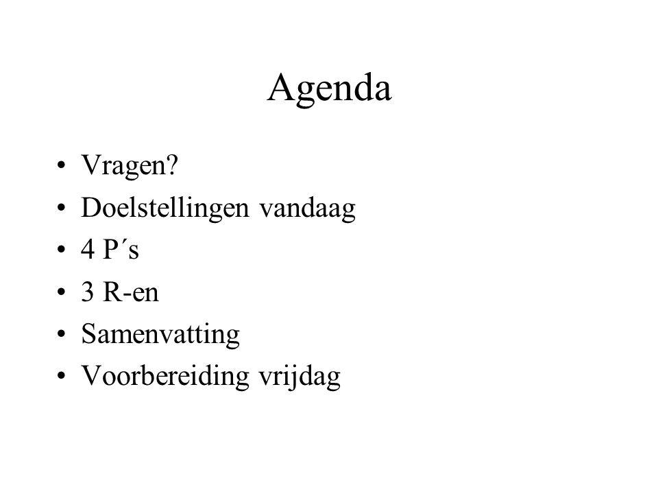 Agenda Vragen? Doelstellingen vandaag 4 P´s 3 R-en Samenvatting Voorbereiding vrijdag