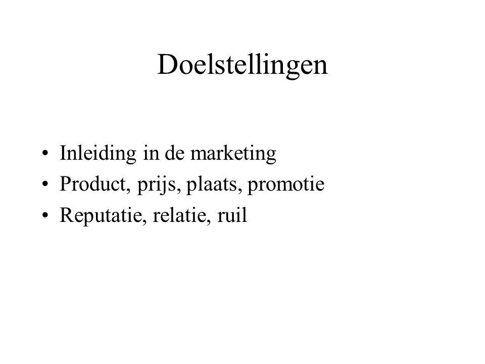 Doelstellingen Inleiding in de marketing Product, prijs, plaats, promotie Reputatie, relatie, ruil