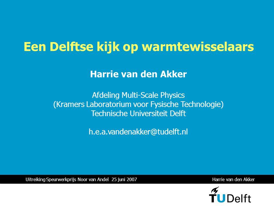 Uitreiking Speurwerkprijs Noor van Andel 25 juni 2007 Harrie van den Akker 1 Een Delftse kijk op warmtewisselaars Harrie van den Akker Afdeling Multi-
