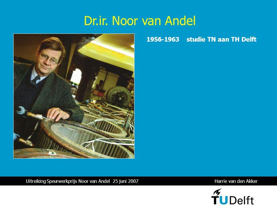 Uitreiking Speurwerkprijs Noor van Andel 25 juni 2007 Harrie van den Akker 1 Dr.ir. Noor van Andel 1956-1963 studie TN aan TH Delft