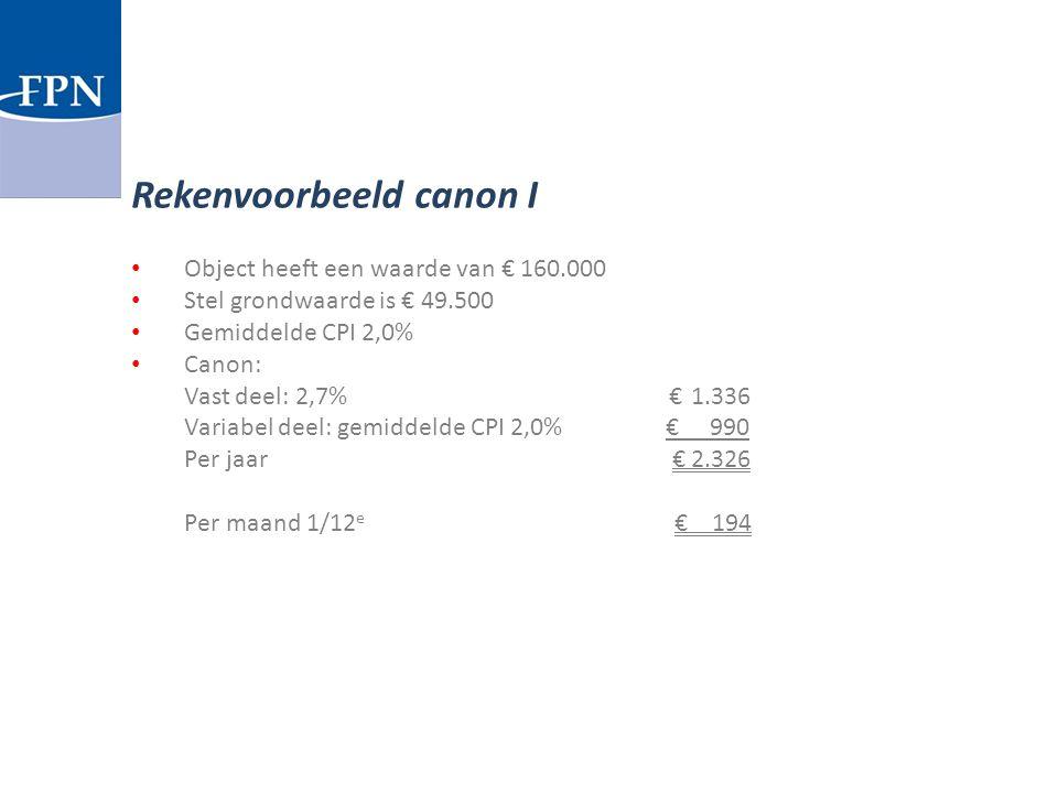 Object heeft een waarde van € 160.000 Stel grondwaarde is € 49.500 Gemiddelde CPI 2,0% Canon: Vast deel: 2,7% €1.336 Variabel deel: gemiddelde CPI 2,0