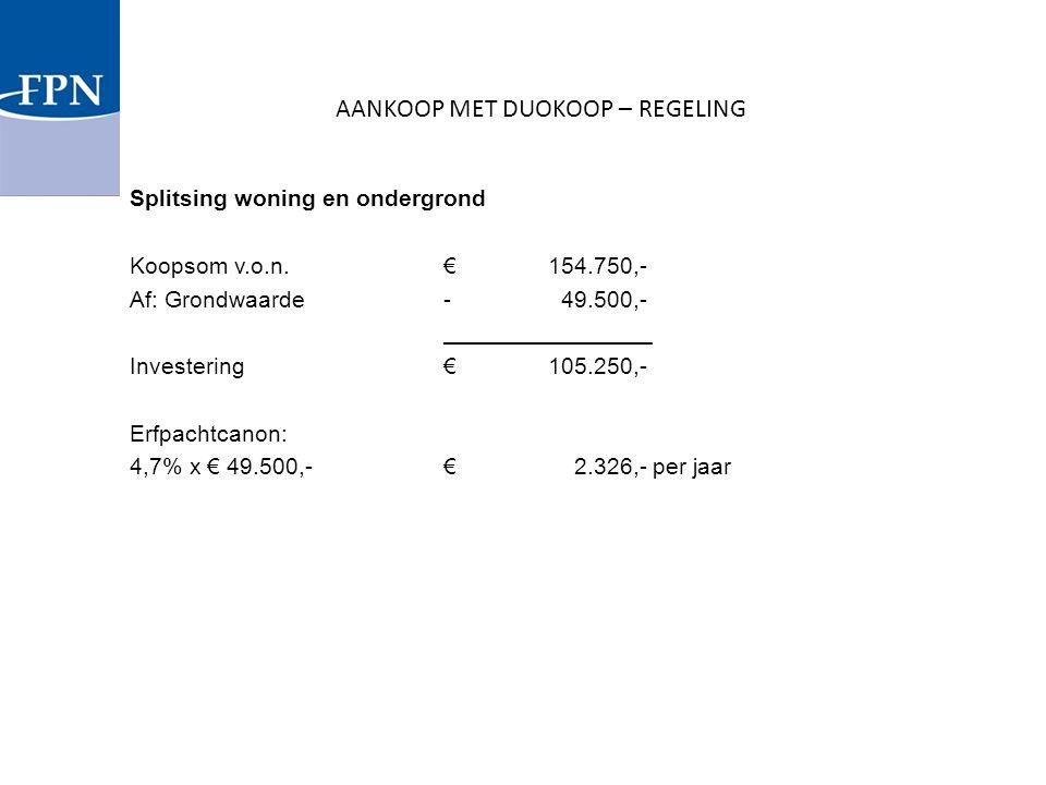 Splitsing woning en ondergrond Koopsom v.o.n.€154.750,- Af: Grondwaarde- 49.500,- ________________ Investering€105.250,- Erfpachtcanon: 4,7% x € 49.50