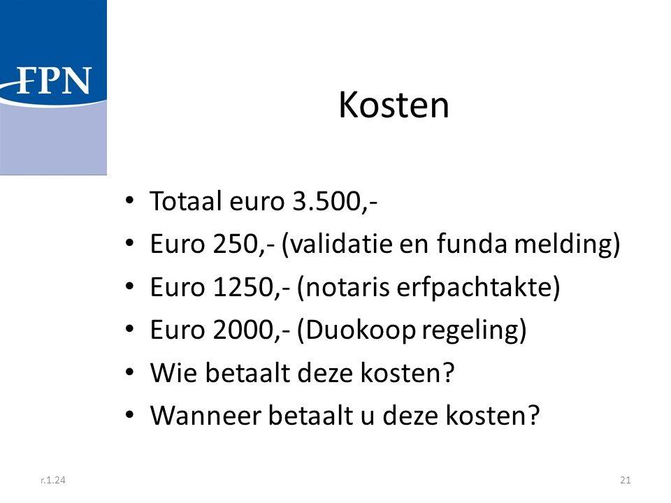 r.1.2421 Kosten Totaal euro 3.500,- Euro 250,- (validatie en funda melding) Euro 1250,- (notaris erfpachtakte) Euro 2000,- (Duokoop regeling) Wie beta