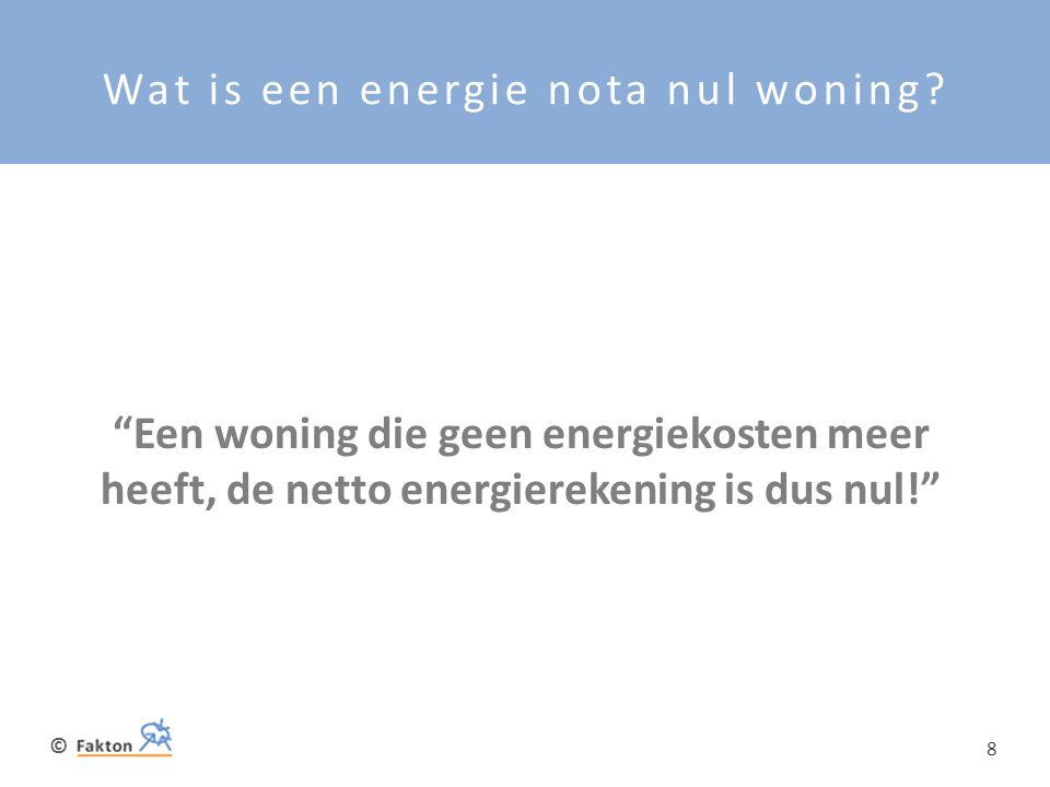 """© 8 Wat is een energie nota nul woning? """"Een woning die geen energiekosten meer heeft, de netto energierekening is dus nul!"""""""