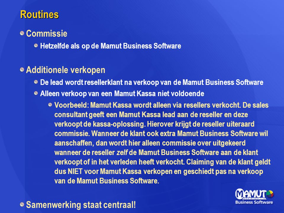 Routines Commissie Hetzelfde als op de Mamut Business Software Additionele verkopen De lead wordt resellerklant na verkoop van de Mamut Business Softw