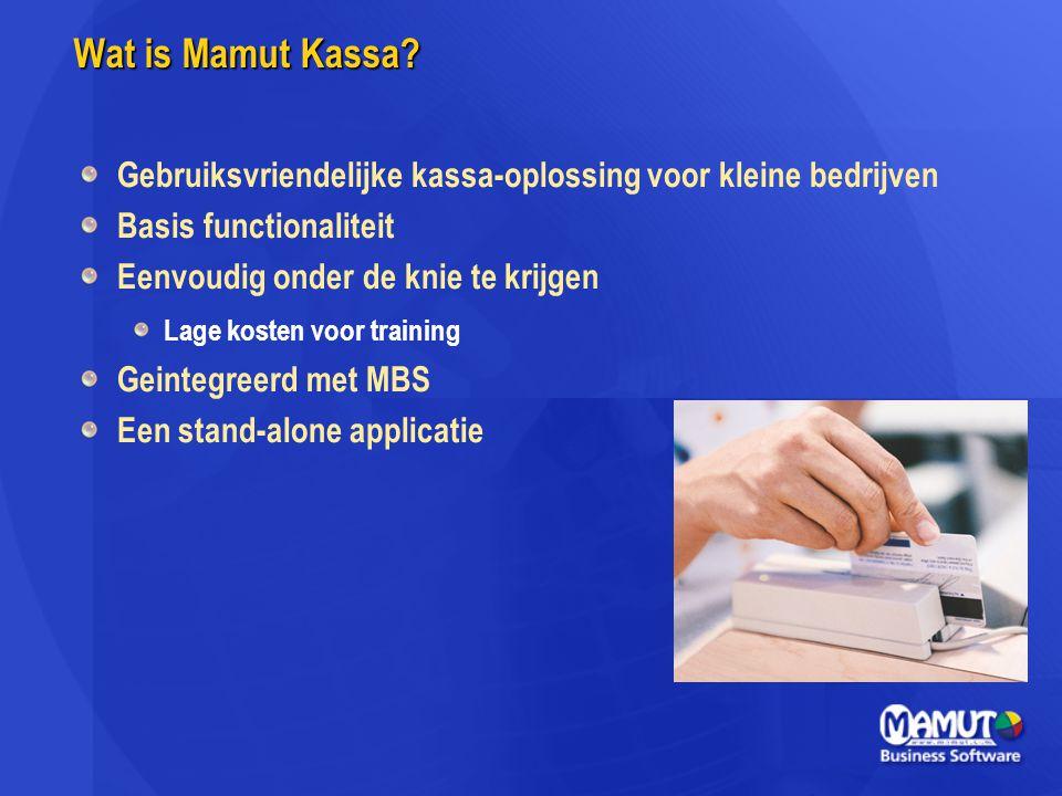 Wat is Mamut Kassa? Gebruiksvriendelijke kassa-oplossing voor kleine bedrijven Basis functionaliteit Eenvoudig onder de knie te krijgen Lage kosten vo