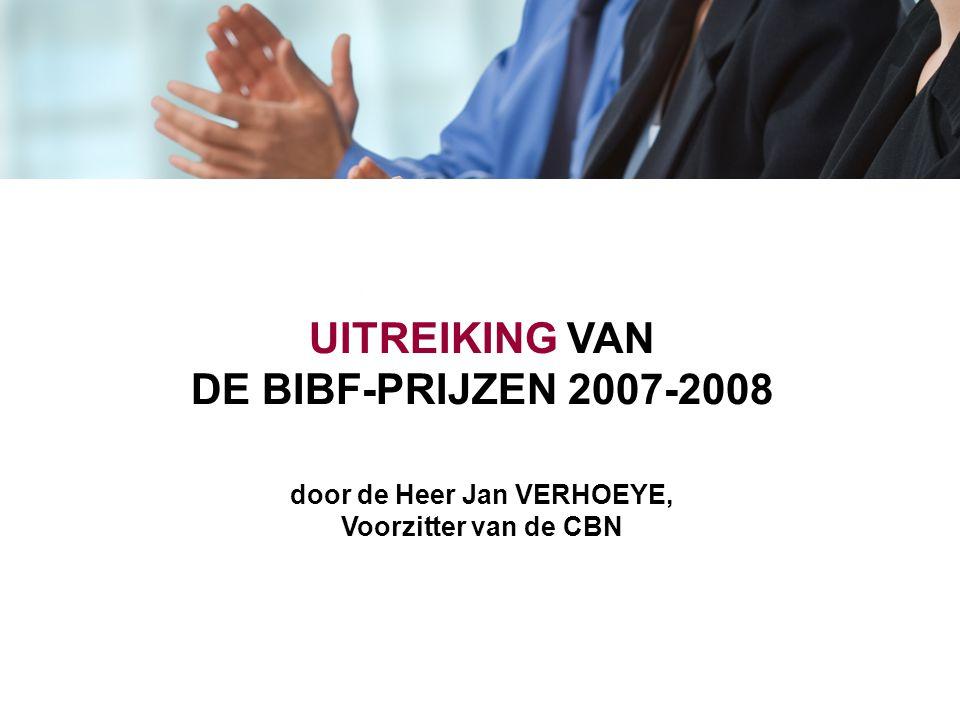 UITREIKING VAN DE BIBF-PRIJZEN 2007-2008 door de Heer Jan VERHOEYE, Voorzitter van de CBN