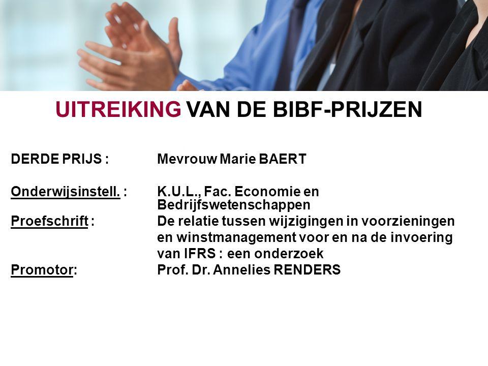 UITREIKING VAN DE BIBF-PRIJZEN DERDE PRIJS : Mevrouw Marie BAERT Onderwijsinstell. : K.U.L., Fac. Economie en Bedrijfswetenschappen Proefschrift : De