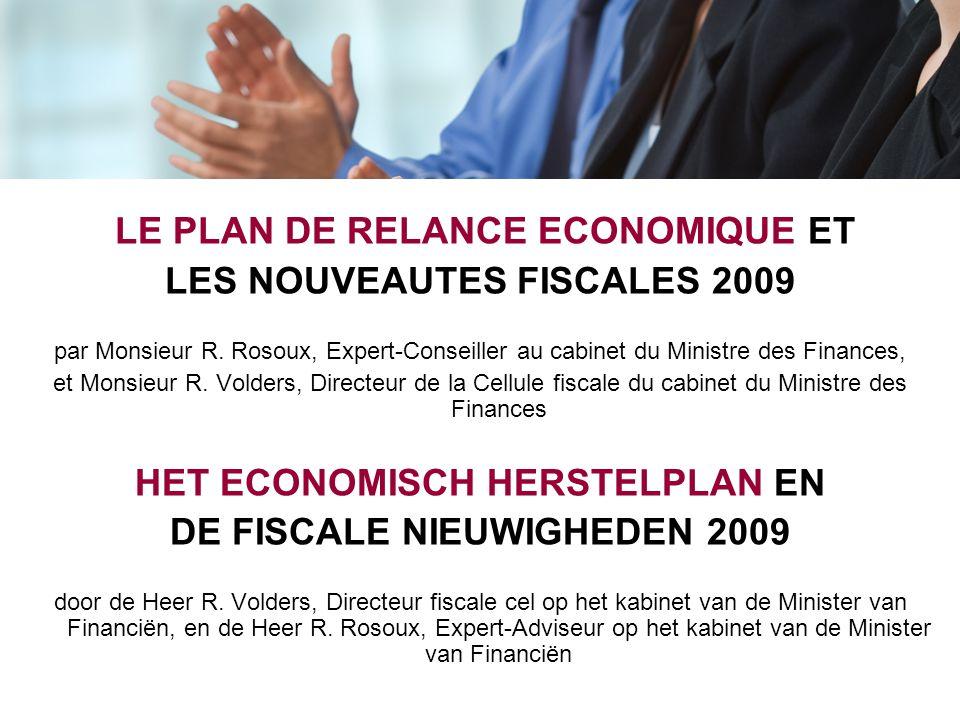 LE PLAN DE RELANCE ECONOMIQUE ET LES NOUVEAUTES FISCALES 2009 par Monsieur R. Rosoux, Expert-Conseiller au cabinet du Ministre des Finances, et Monsie