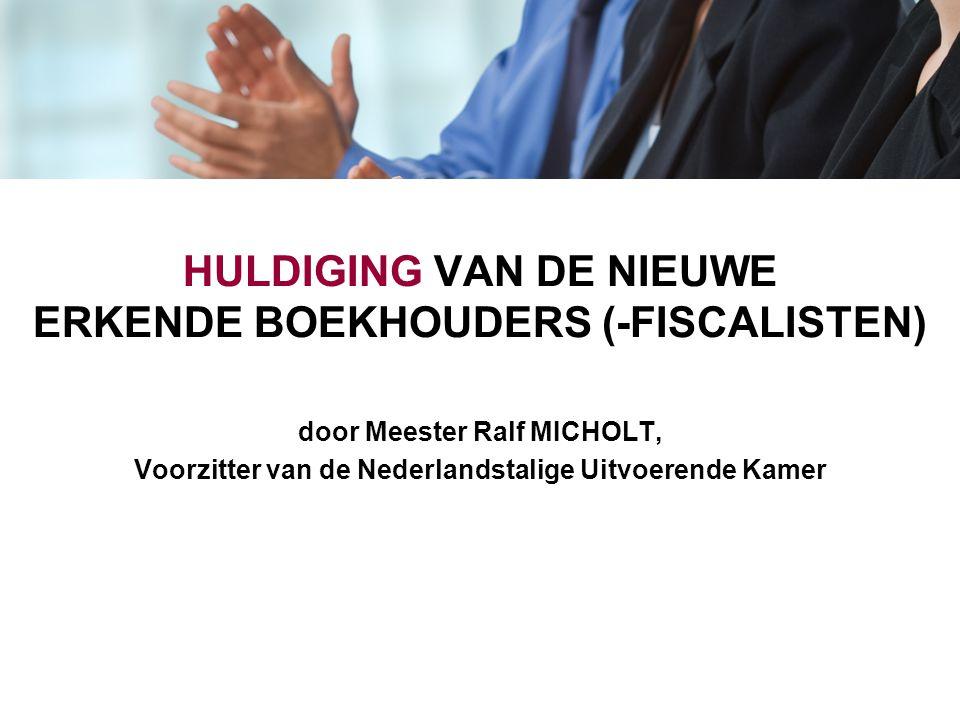 HULDIGING VAN DE NIEUWE ERKENDE BOEKHOUDERS (-FISCALISTEN) door Meester Ralf MICHOLT, Voorzitter van de Nederlandstalige Uitvoerende Kamer