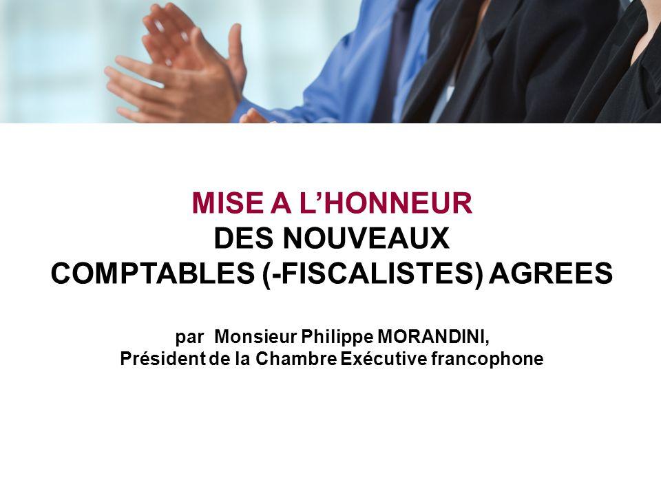 MISE A L'HONNEUR DES NOUVEAUX COMPTABLES (-FISCALISTES) AGREES par Monsieur Philippe MORANDINI, Président de la Chambre Exécutive francophone