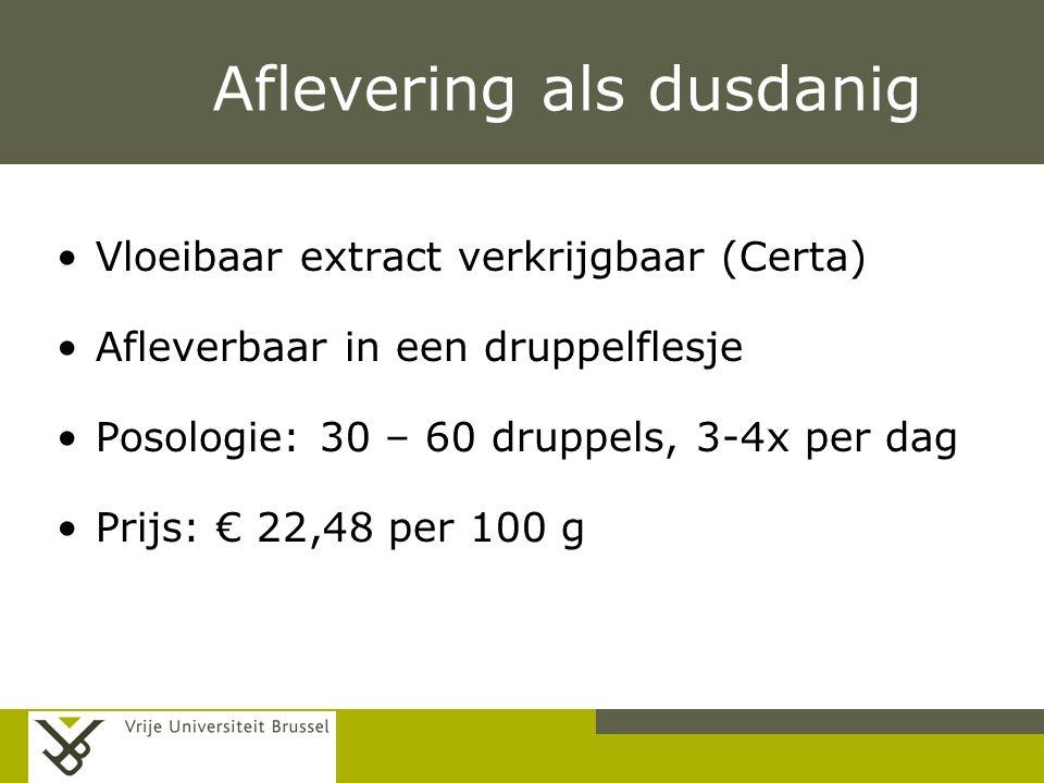 Pag. Aflevering als dusdanig Vloeibaar extract verkrijgbaar (Certa) Afleverbaar in een druppelflesje Posologie: 30 – 60 druppels, 3-4x per dag Prijs:
