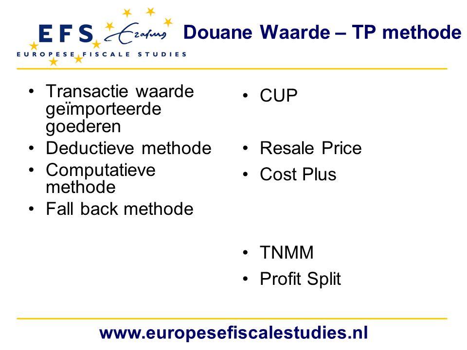 www.europesefiscalestudies.nl Douane Waarde – TP methode Transactie waarde geïmporteerde goederen Deductieve methode Computatieve methode Fall back me